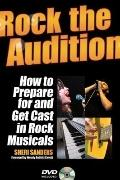 Rock the Audition : How to Prepare for and Get Cast in Rock Musicals