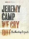 Jeremy Camp - We Cry Out: The Worship Project (Piano/Vocal/Guitar Artist Songbook)