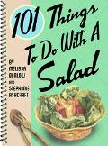 101 Things to Do With a Salad One Hundred One Things to Do With a Salad
