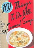 101 Things to Do With Canned Soup One Hundred and One Things to Do With Canned Soup