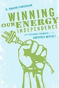 Winning Our Energy Independence An Energy Insiders Speaks Out