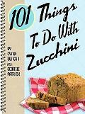 101 Things to Do with Zucchini