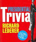Presidential Trivia The Feats, Fates, Family, Foibles of Our American Presidents