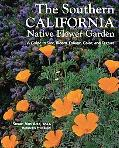 Southern California Native Flower Garden, The: A Guide to Size, Bloom, Foliage, Color, and T...