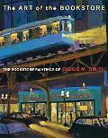 Art of the Bookstore, The: The Bookstore Paintings of Gibbs M Smith