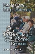 Home Care or Long-term Care And How to Make an Informed Decision