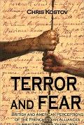 Terror And Fear British And American Perceptions of the French-indian Alliances During the S...