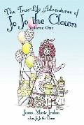 The True-Life Adventures of Jo Jo the Clown: Volume One