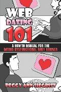 Web Dating 101 A How-to Manual for the Dating Dysfunctional Baby Boomer