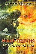Half-truths by Which We Live