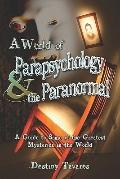 World of Parapsychology and the Paranormal A Guide to Some of the Greatest Mysteries in the ...