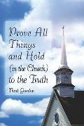 Prove All Things and Hold (in the Church) to the Truth