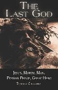 Last God: Jesus, Mortal Man, Persian Prince, Great Hero