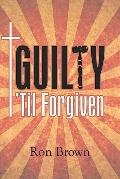 Guilty 'Til Forgiven