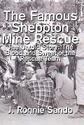 Famous Sheppton Mine Rescue: The Untold Story: The Blood and Sweat of the Rescue Team