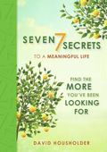 Seven Secrets of a Meaningful Life : Find the More You've Been Looking For