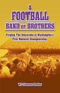 Football Band of Brothers: Forging the University of Washington's First National Championship