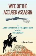 Wife of the Accused Assassin: And Other Stories From an FBI Agent's Diary Including The Last...