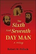 The Sixth and Seventh Day Man: A Trilogy