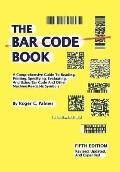 The Bar Code Book: Fifth Edition - A Comprehensive Guide To Reading, Printing, Specifying, E...