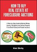 How To Buy Real Estate At Foreclosure Auctions: A Step-by-step Guide To Making Money Buying,...