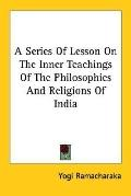 Series of Lesson on the Inner Teachings of the Philosophies and Religions of India