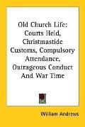 Old Church Life Courts Held, Christmastide Customs, Compulsory Attendance, Outrageous Conduc...