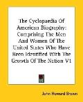 Cyclopaedia of American Biography Comprising the Men and Women of the United States Who Have...