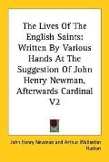Lives of the English Saints Written by Various Hands at the Suggestion of John Henry Newman ...