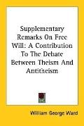 Supplementary Remarks on Free Will A Contribution to the Debate Between Theism and Antitheism