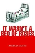 It Wasn't a Bed of Roses