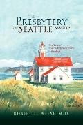 Presbytery of Seattle 1858-2005 The Dream of a Presbyterian Colony in the West