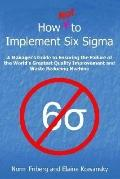 How Not to Implement Six Sigma A Manager's Guide to Ensuring the Failure of the World's Grea...