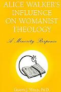 Alice Walker's Influence on Womanist Theology A Minority Response