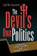 Devil's Own Politics The Explosive Political Rise and Fall of the Evangelical Movement