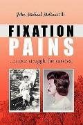Fixation Pains: ... a True Struggle for Survival