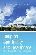Religion, Spirituality and Healthcare: How to Understand Them and Live Them Today