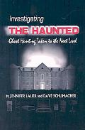 Investigating the Haunted: Ghost Hunting Taken to the Next Level