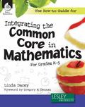 How-To Guide for Integrating the Common Core in Mathematics Grades K-5