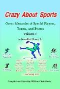 Crazy About Sports Great Memories of Special Players, Teams And Events