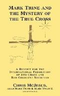 Mark Trine and the Mystery of the True Cross: A Benefit for the International Federation of ...