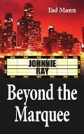 Beyond the Marquee Johnnie Ray