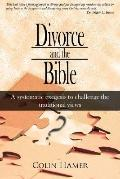 Divorce And the Bible A Systematic Exegesis to Challenge the Traditional Views