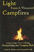 Light from a Thousand Campfires Improving Your Hiking, Backpacking and Camping Skills
