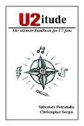 U2itude The Ultimate Handbook for U2 Fans
