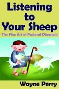 Listening to Your Sheep The Fine Art of Pastoral Diagnosis