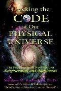 Cracking the Code of Our Physical Universe The Key to a World of Enlightenment and Enrichment