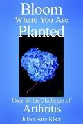 Bloom Where You Are Planted Hope for the Challenges of Arthritis