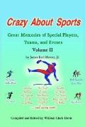 Crazy About Sports Great Memories of Special Players, Teams, And Events