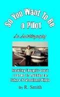 So You Want to Be a Pilot, an Autobiogra